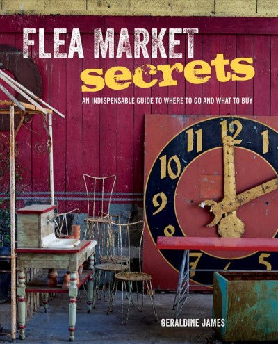 Flea Market Secrets: An Indispensable Guide to Where to Go and What to Buy