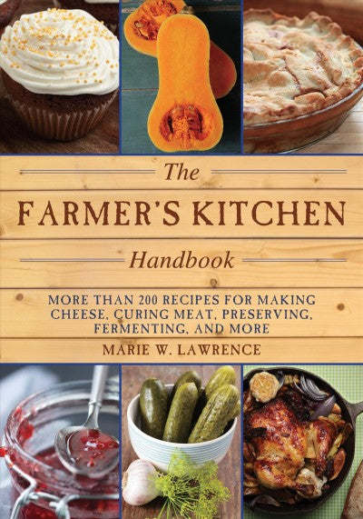 The Farmer's Kitchen Handbook: Recipes for Making Cheese, Curing Meat, Preserving, Fermenting