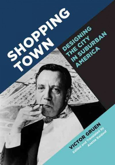 Shopping Town: Designing the City in Suburban America [revised edition]