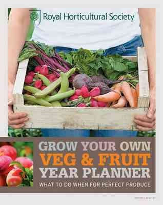 Grow Your Own: Veg & Fruit Year Planner: What to Do When for Perfect Produce