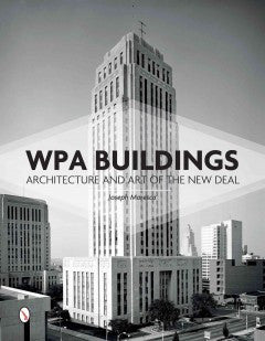 WPA Buildings Architecture and Art of the New Deal