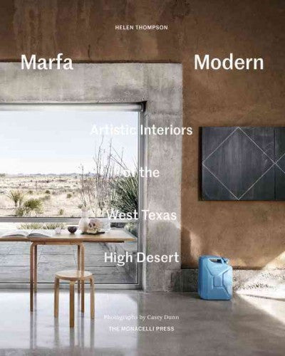 Marfa Modern: Artistic Interiors of the West Texas High Desert