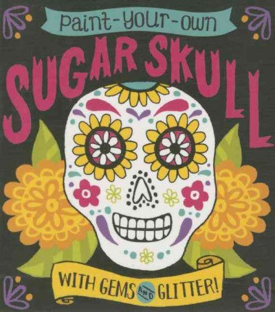 Paint-Your-Own Sugar Skull: With Gems and Glitter