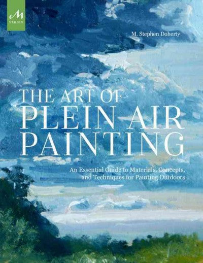 The Art of Plein Air Painting: Guide to Materials, Concepts, Techniques for Painting Outdoors