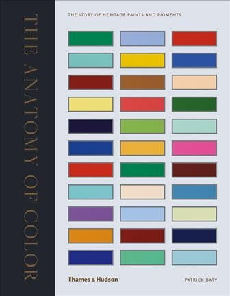 The Anatomy of Color: The Story of Heritage Paints and Pigments