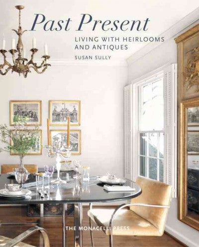Past Present: Living With Heirlooms and Antiques