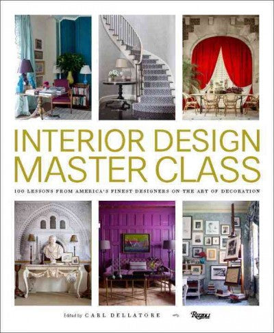 Interior Design Master Class: 100 Lessons from America's Finest Designers on the Art of Decoration