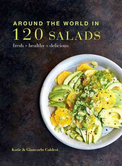 Around the World in 120 Salads: Fresh, Healthy, Delicious