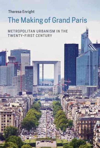 The Making of Grand Paris: Metropolitan Urbanism in the Twenty-first Century