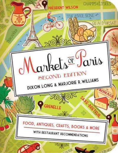 Markets of Paris: Food, Antiques, Crafts, Books & More, with Restaurant Recommendations
