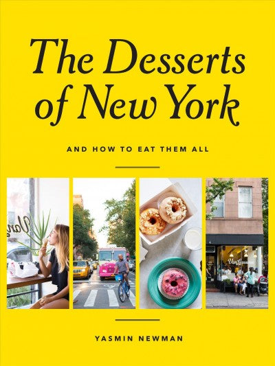 The Desserts of New York: And How to Eat Them All