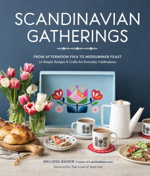 Scandinavian Gatherings: From Afternoon Fika to Midsummer Feast, Recipes & Crafts