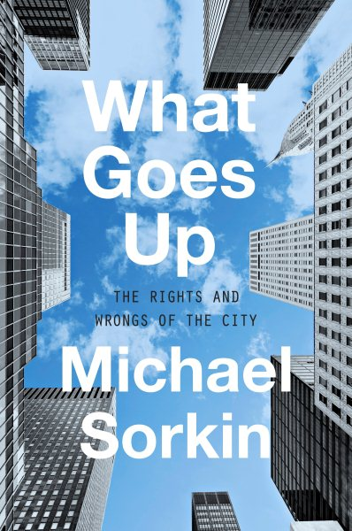 What Goes Up: The Right and Wrongs to the City