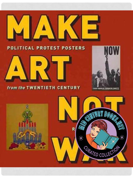 Make Art Not War : Political Protest Posters From the Twentieth Century