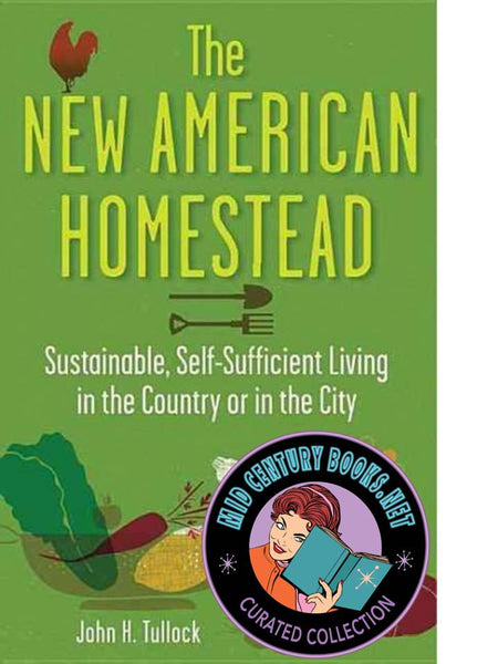 The New American Homestead : Sustainable, Self-Sufficient Living in the Country or in the City
