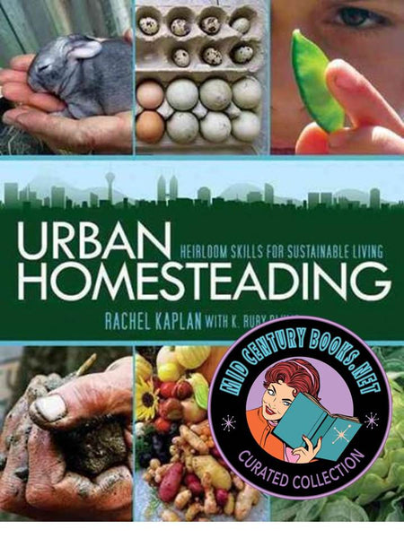 Urban Homesteading : Heirloom Skills for Sustainable Living