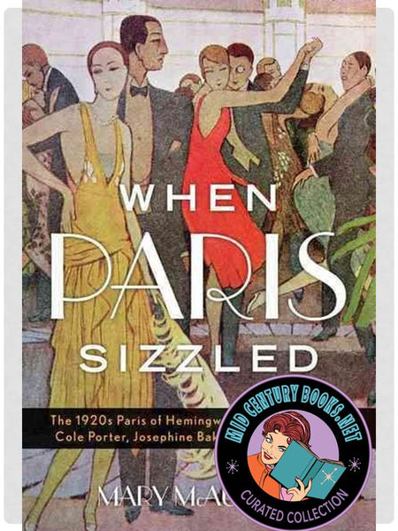 When Paris Sizzled : The 1920s Paris of Hemingway, Chanel, Cocteau, Cole Porter, Josephine Baker
