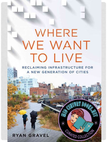 Where We Want to Live : Reclaiming Infrastructure for a New Generation of Cities