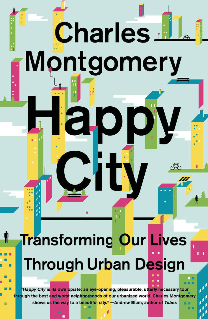 Happy City : Transforming Our Lives Through Urban Design
