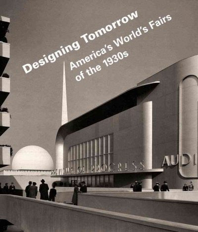 Designing Tomorrow : America's World's Fairs of the 1930s