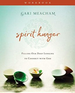 Spirit Hunger Workbook by Gari Meacham