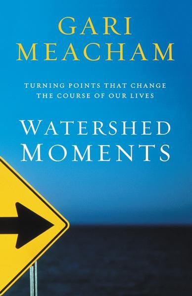 Watershed Moments: Turning Points that Change the Course of Our Lives by Gari Meacham
