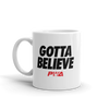 Gotta Believe Mug - Power Words Apparel