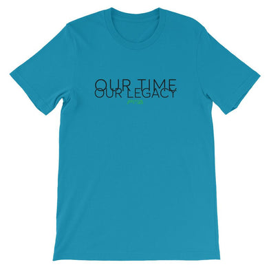 Our Time, Our Legacy Short-Sleeve Unisex T-Shirt - Power Words Apparel