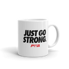 Just Go Strong Mug - Power Words Apparel