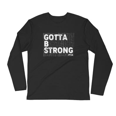 Gotta B Strong Men's Long Sleeve Fitted Crew - Power Words Apparel