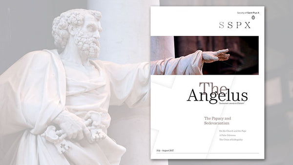 The Angelus: The Papacy and Sedevacantism