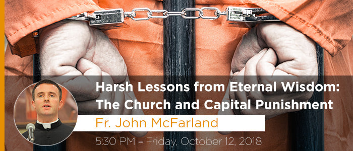 Harsh Lessons from Eternal Wisdom: The Church and Capital Punishment