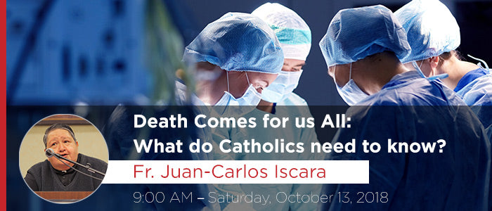 Death Comes for us All: What do Catholics need to know?