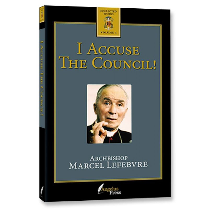 I Accuse The Council! - Angelus Press