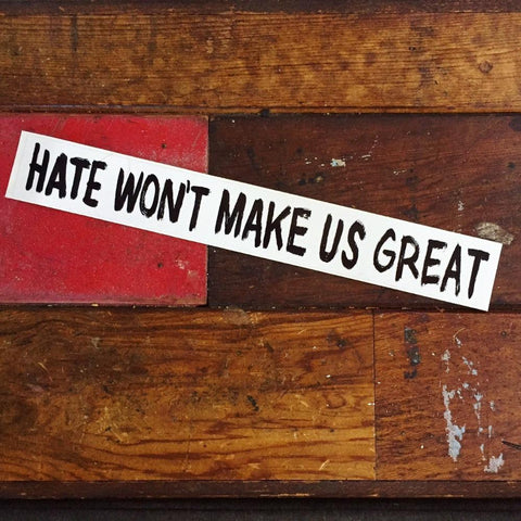Bumper Sticker - Hate Won't Make Us Great -
