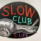 Slow Club 4 Life Sticker
