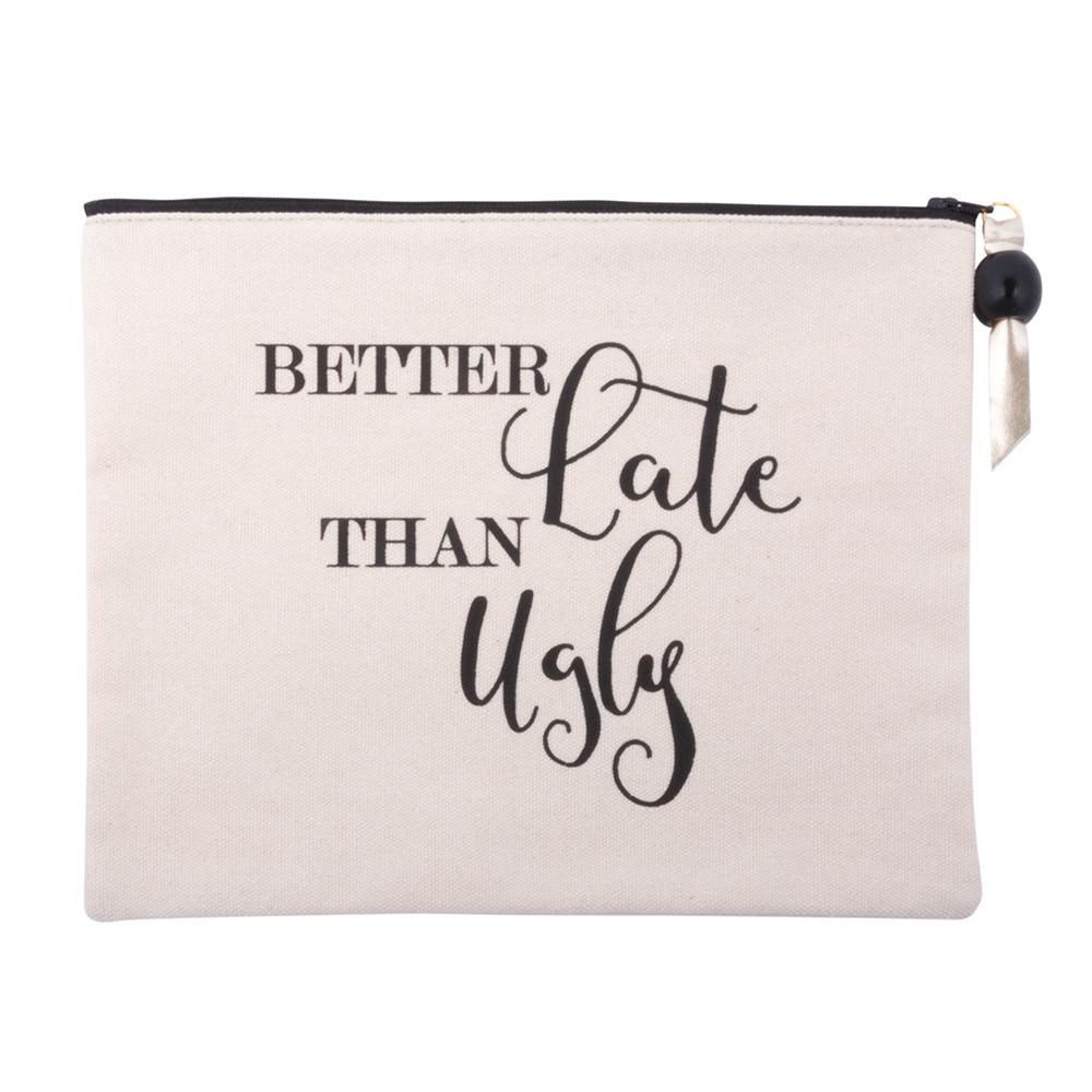 "MAINSTREET COLLECTION - ""Better Late Than Ugly"" Quote Cosmetic Pouch"
