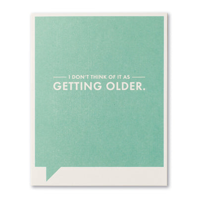 """I Don't Think of it as Getting Older"" Funny Birthday Card"