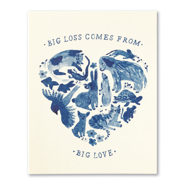 Big Loss Comes From Big Love Pet Sympathy Card