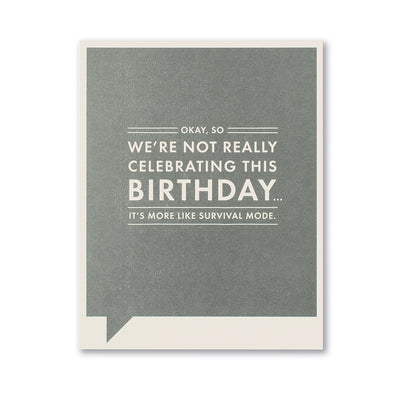 """Okay, So We're Not Really Celebrating"" Funny Birthday Card"
