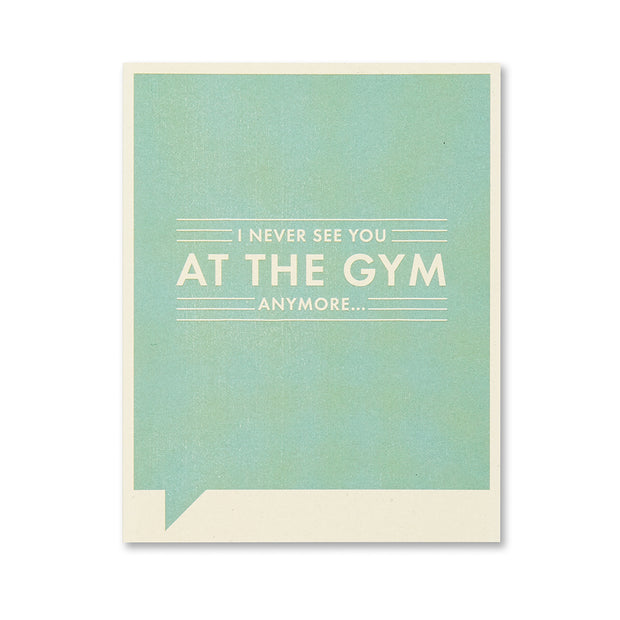 """I Never See You at the Gym Anymore"" Just for Laughs Card"