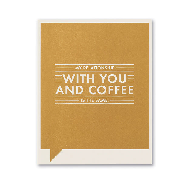"""My Relationship With You and Coffee"" Funny Friendship Card"