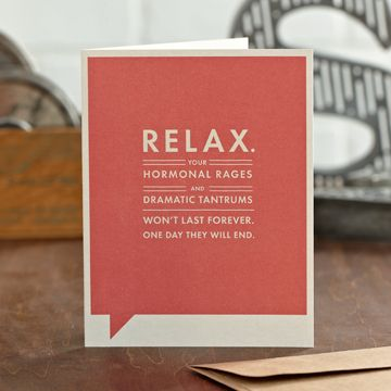 """Relax. Your Hormonal Rages"" Just for Laughs Card"