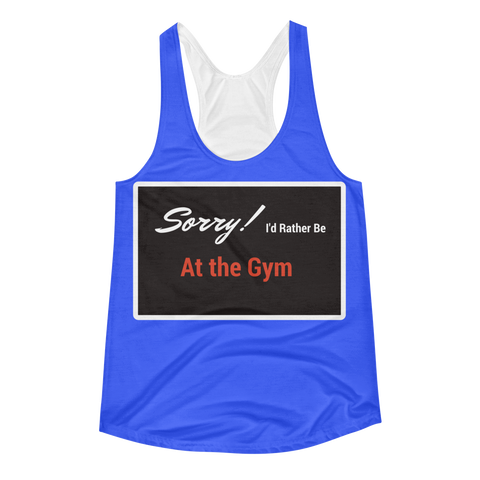 Sorry Id Rather Be at the Gym Women's Racerback Tank