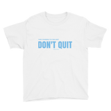 Dont Quit Youth Short Sleeve T-Shirt