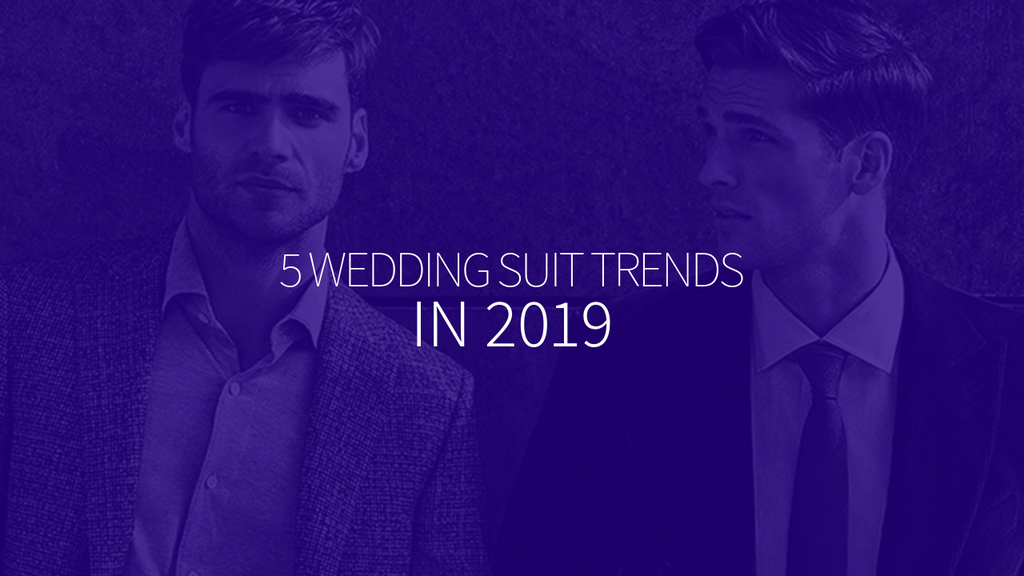 Top 5 Wedding Suit Trends In 2019