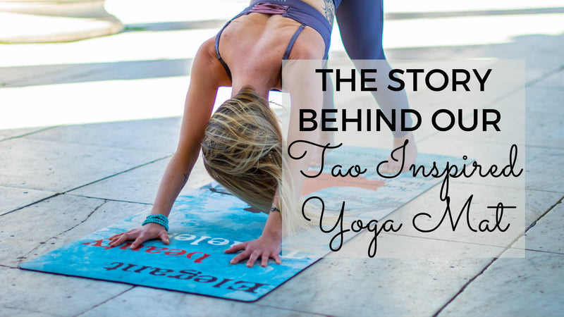 The Story Behind Our Tao Inspired Yoga Mat