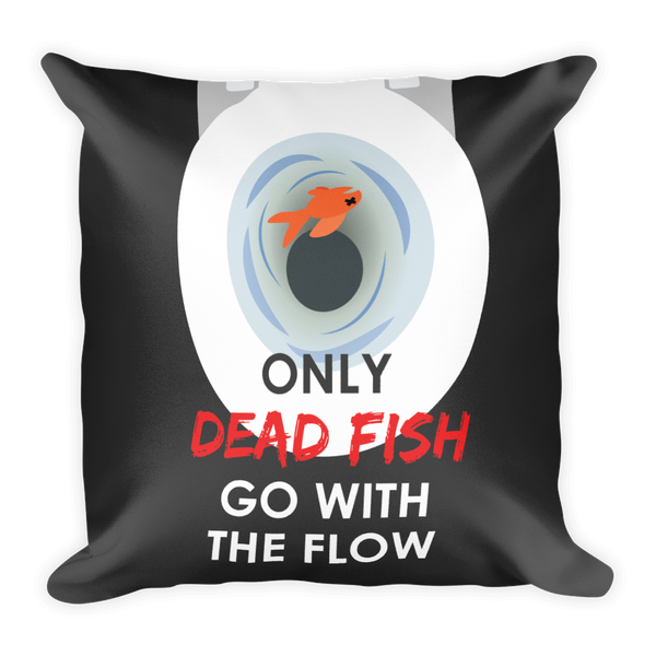 Only Dead Fish Go With The Flow Pillow