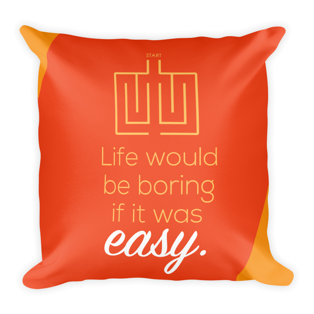 Life Would be Boring if it was Easy Pillow