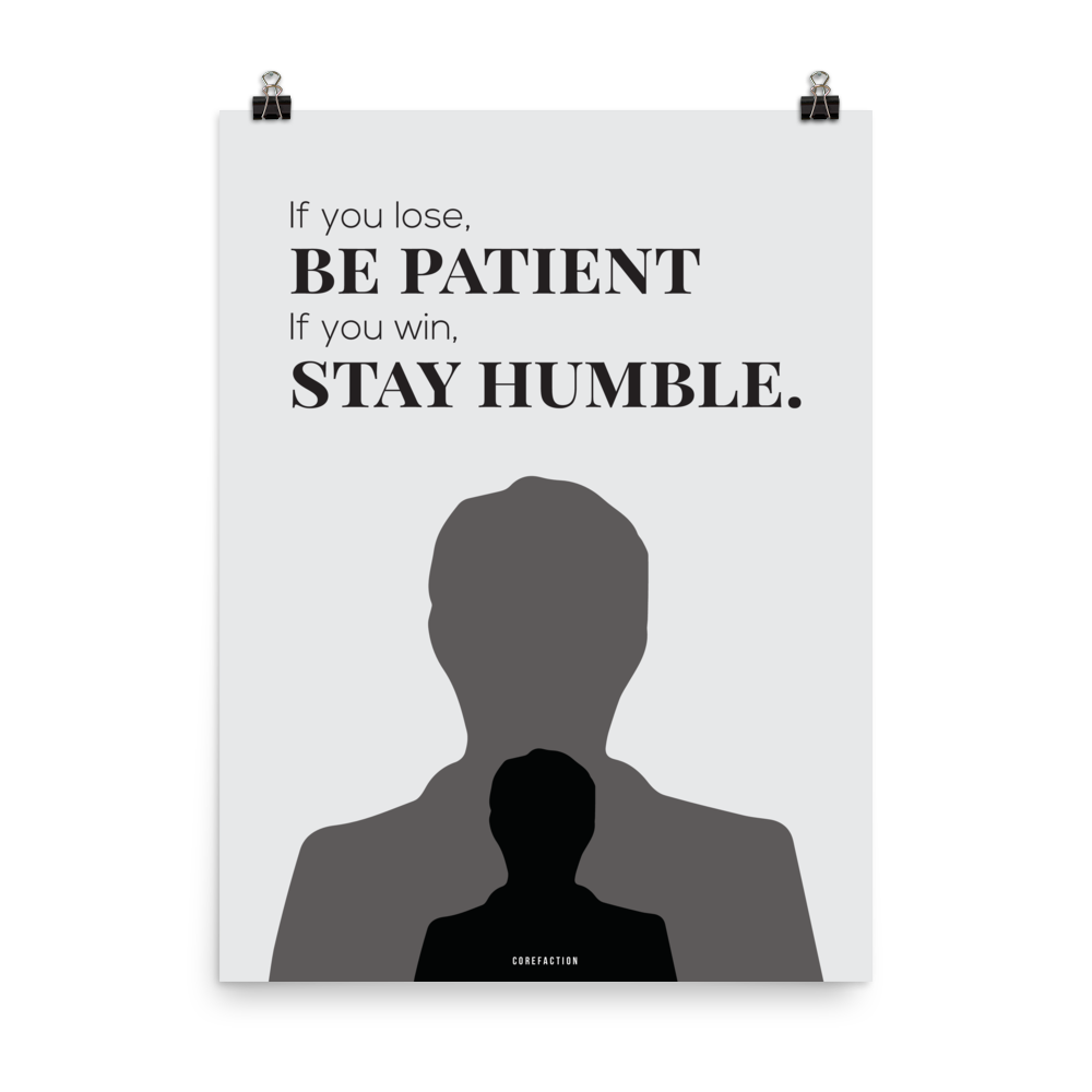 Be Patient, Stay Humble